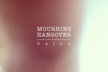 Baiyu + Mourning + Hangover