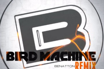 Bird Machine Remix - Benatton