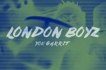 You Garrit - London Boyz