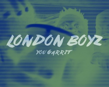 You Garrit - London Boyz